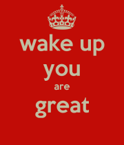 wake-up-you-are-great