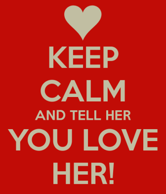 keep-calm-and-tell-her-you-love-her-7